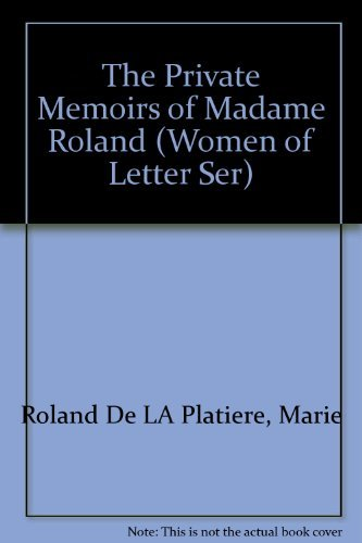 The Private Memoirs of Madame Roland;Edited with: Roland de la