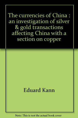 The currencies of China: An investigation of silver & gold transactions affecting China with a ...