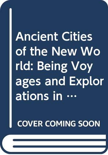 9780404573102: Ancient Cities of the New World: Being Voyages and Explorations in Mexico and Central America from 1857-1882 (Antiquities of the New World)