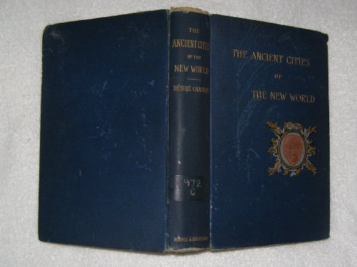 9780404573607: The ancient cities of the New World;: Being voyages and explorations in Mexico and Central America from 1857-1882 (Antiquities of the New World)
