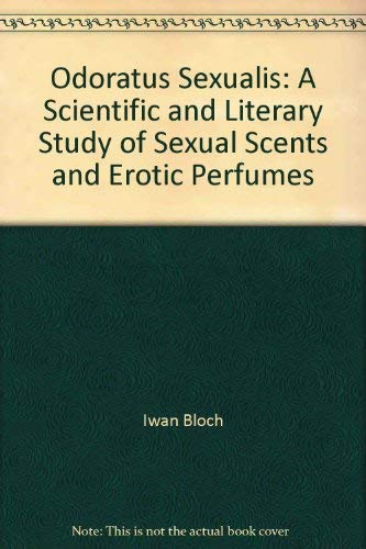9780404574147: Odoratus sexualis: A scientific and literary study of sexual scents and erotic perfumes