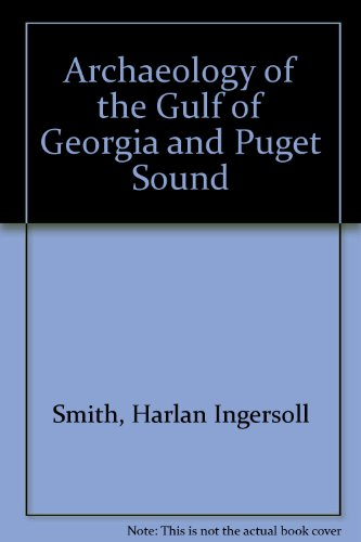 Archaeology of the Gulf of Georgia and Puget Sound Smith, Harlan Ingersoll