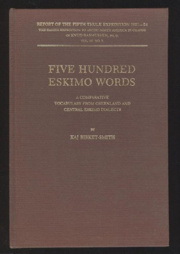9780404583132: Five Hundred Eskimo Words : A Comparative Vocabulary From Greenland and Central Eskimo Dialects (Report of the Fifth Thule Expedition 1921 - 24, The Danish Expedition To Artic North America in Charge of Kund Rasmussen, PhD., Vol. III. No. 3., Volume 3)