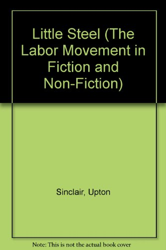 Little Steel (The Labor Movement in Fiction: Sinclair, Upton