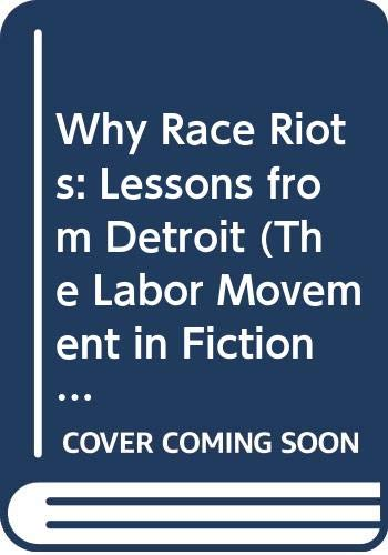 9780404584863: Why Race Riots: Lessons from Detroit (The Labor Movement in Fiction and Non-Fiction)