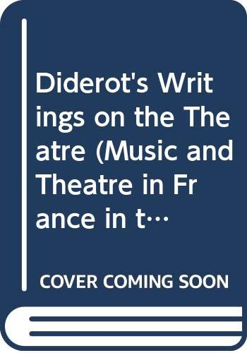Diderot's Writings on the Theatre (Music and Theatre in France in the 17th and 18th Centuries) (9780404601577) by Diderot, Denis