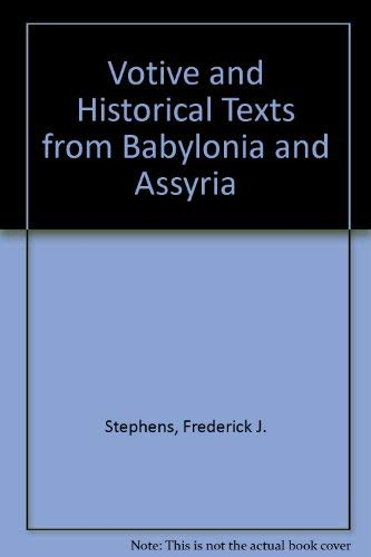 Votive and Historical Texts from Babylonia and Assyria (9780404602598) by Frederick J. Stephens