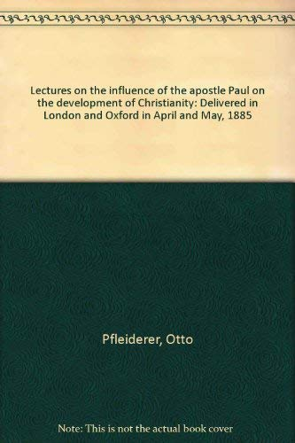 Lectures on the influence of the apostle Paul on the development of Christianity: Delivered in ...