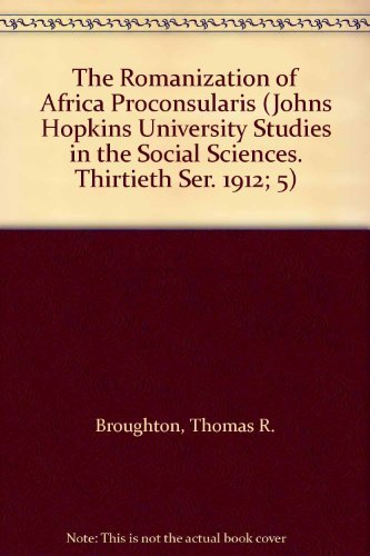 ROMANIZATION OF AFRICA PROCONSULARIS (JOHNS HOPKINS UNIVERSITY STUDIES IN THE SOCIAL SCIENCES. TH...