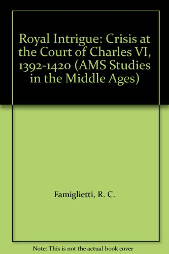 9780404614393: Royal Intrigue: Crisis at the Court of Charles VI, 1392-1420 (AMS Studies in the Middle Ages)