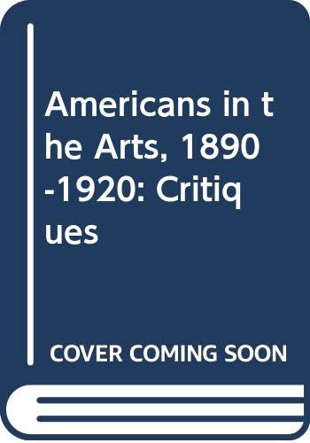Americans in the Arts, 1890-1920: Critiques (AMS: James Gibbons Huneker
