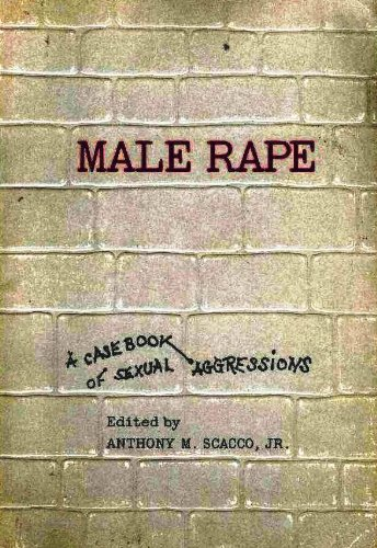 Male Rape: A Casebook of Sexual Aggressions: scacco,anthony m jr