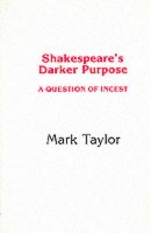 Shakespeare's Darker Purpose: A Question of Incest: Taylor, Mark