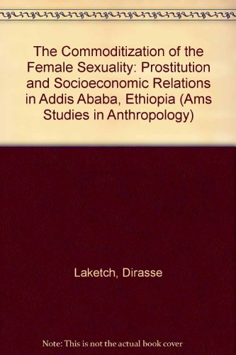 9780404626112: The Commoditization of the Female Sexuality: Prostitution and Socioeconomic Relations in Addis Ababa, Ethiopia (Ams Studies in Anthropology)