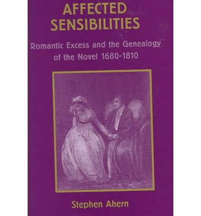 9780404635497: Affected Sensibilities: Romantic Excess And The Genealogy Of The Novel, 1680-1810 (Ams Studies in the Eighteenth Century)