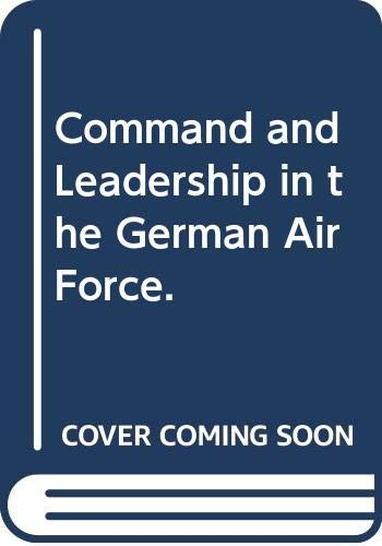 9780405000515: Command and Leadership in the German Air Force. (USAF historical studies)