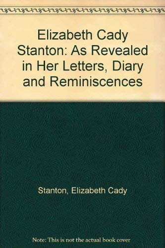 9780405001147: Elizabeth Cady Stanton: As Revealed in Her Letters, Diary and Reminiscences