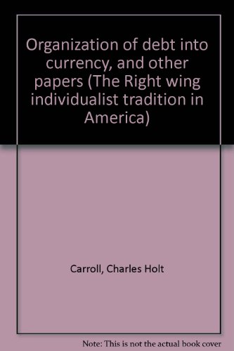 9780405004186: Organization of debt into currency, and other papers (The Right wing individualist tradition in America)
