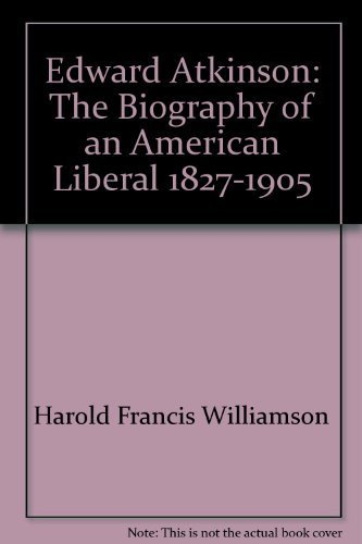 Edward Atkinson;: The biography of an American liberal, 1827-1905 (The Right wing individualist ...