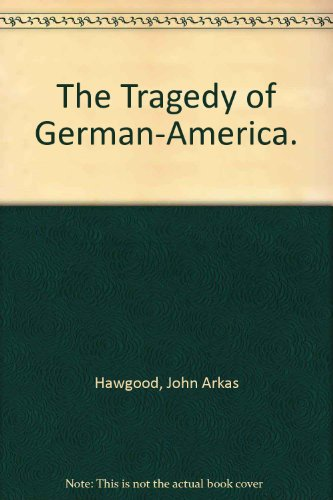 9780405005541: The Tragedy of German-America.