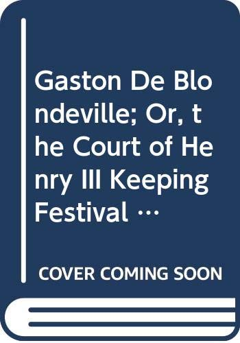 Gaston De Blondeville; Or, the Court of Henry III Keeping Festival in Ardenne; A Romance: Or, the Court of Henry III Keeping Festival in Ardenne; A Romance (Gothic Novels) (0405008155) by Ann Ward Radcliffe