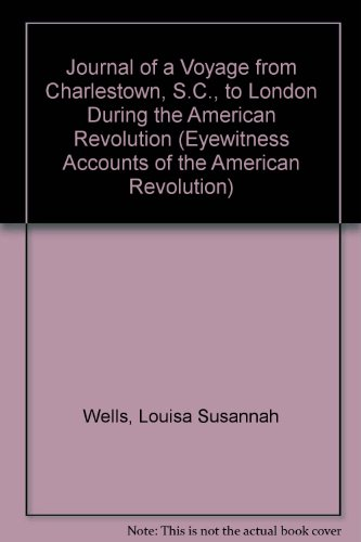 9780405011269: Journal of a Voyage from Charleston S.C. to London Undertaken During the American Revolution by a Daughter of an Eminent American Loyalist (Eyewitness Accounts of the American Revolution)
