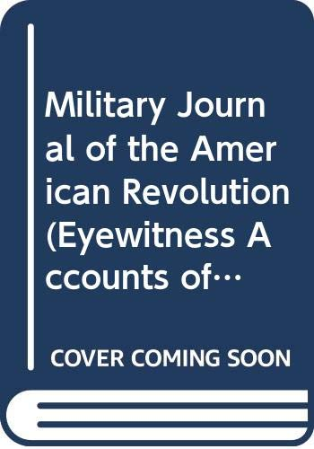 9780405011849: Military Journal of the American Revolution (Eyewitness Accounts of the American Revolution)