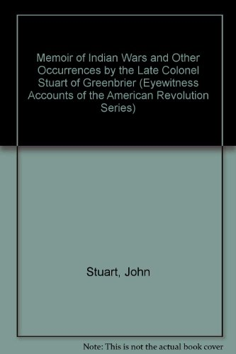 9780405012112: Memoir of Indian Wars and Other Occurrences by the Late Colonel Stuart of Greenbrier (Eyewitness Accounts of the American Revolution Series)