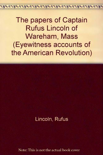 The Papers of Captain Rufus Lincoln of: Lincoln, Rufus; compiled
