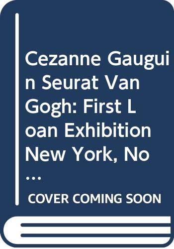 9780405015557: Cezanne, Gauguin, Seurat, Van Gogh: First Loan Exhibition New York, November 1929 (Museum of Modern Art publications in reprint)