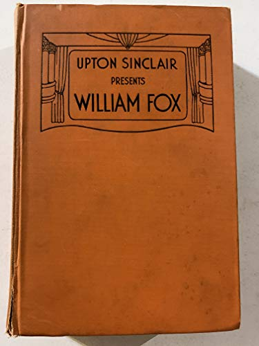 Upton Sinclair Presents William Fox (The Literature: Sinclair, Upton