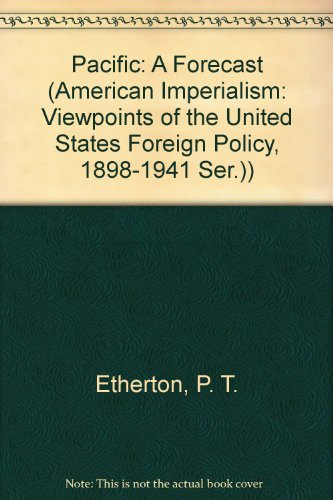 Pacific: A Forecast (American Imperialism: Viewpoints of the United States Foreign Policy, 1898-...