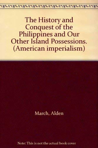 9780405020384: The History and Conquest of the Philippines and Our Other Island Possessions. (American imperialism)