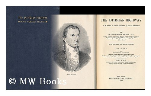 Isthmian Highway: A Review of the Problems of the Caribbean (American imperialism): Miller, Hugh G.