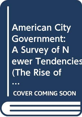 9780405024351: American City Government: A Survey of Newer Tendencies (The Rise of Urban America)