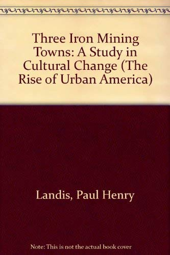 9780405024627: Three Iron Mining Towns: A Study in Cultural Change (The Rise of Urban America)