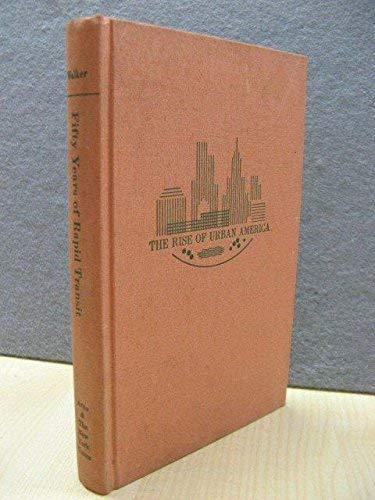 Fifty Years of Rapid Transit, 1864-1917 (The Rise of Urban America) (9780405024801) by Walker, James
