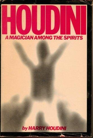 Houdini : A Magician Among the Spirits: Houdini, Harry