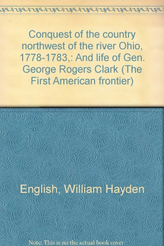 9780405028205: Conquest of the country northwest of the river Ohio, 1778-1783,: And life of Gen. George Rogers Clark (The First American frontier)