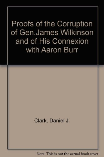 Proofs of the Corruption of Gen. James Wilkinson: Clark, Daniel