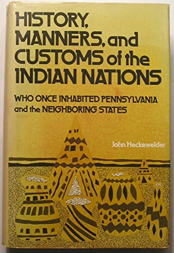History, Manners, and Customs of the Indian: Heckewelder, John