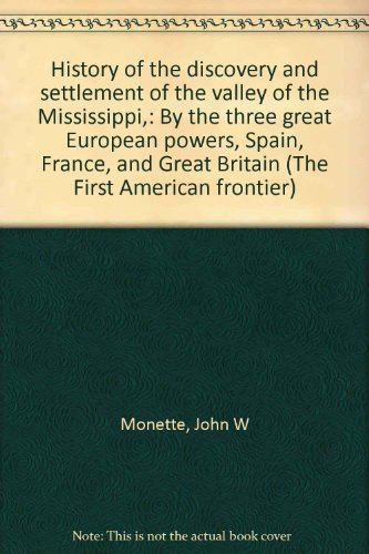History of the Discovery and Settlement of the Valley of the Mississippi,: By the Three Great ...