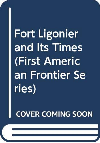 Fort Ligonier and Its Times (First American: Sipe, Hale C.