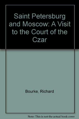 Saint Petersburg and Moscow: A Visit to the Court of the Czar (Russia observed): Bourke, Richard