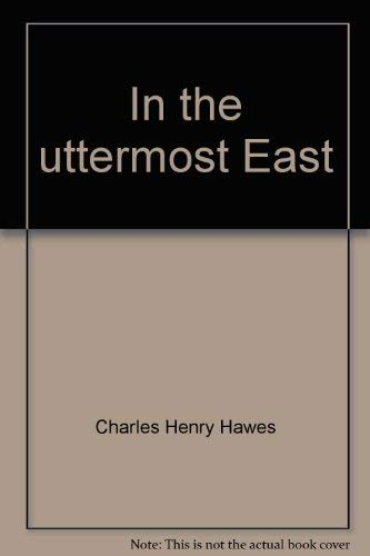 In the Uttermost East: Hawes, Charles H.