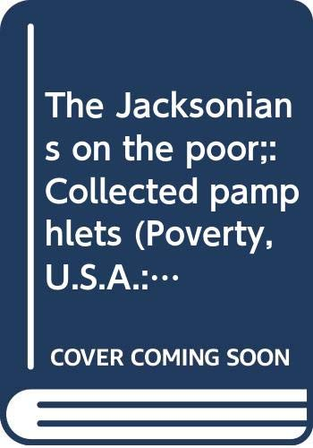 9780405031090: The Jacksonians on the poor;: Collected pamphlets (Poverty, U.S.A.: the historical record)