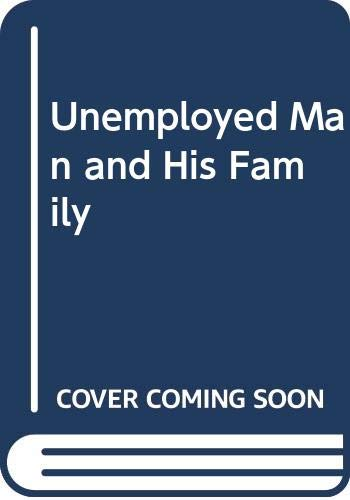 9780405031137: Unemployed Man and His Family. the effect of unemployment upon the status of the man in 59 families
