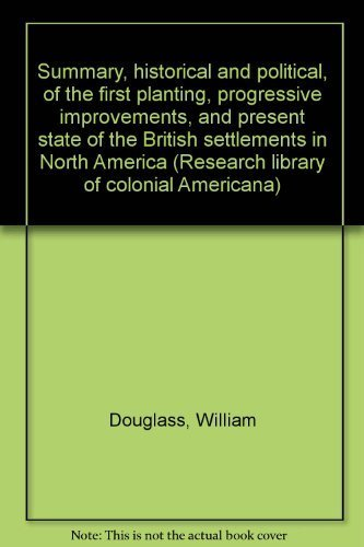 Summary, historical and political, of the first planting, progressive improvements, and present ...