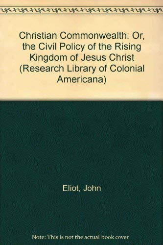 Christian Commonwealth: Or, the Civil Policy of the Rising Kingdom of Jesus Christ (Research ...