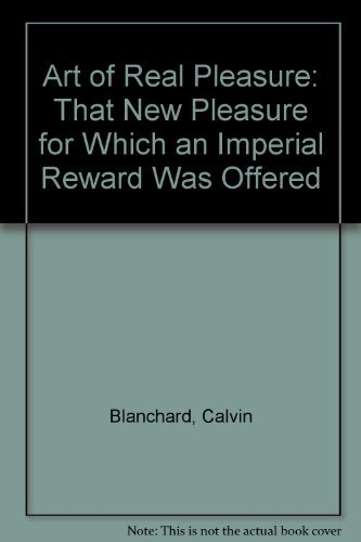 Art of Real Pleasure: That New Pleasure for Which an Imperial Reward Was Offered (Utopian ...